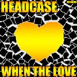 Cover: Headcase - When The Love (Radio Edit)
