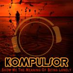 Cover: Kompulsor - Show Me The Meaning Of Being Lonely (Club Mix)