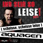Cover: Aquagen - Ihr Seid So Leise! 2011 (Scheisse, Scheisse Leise) (Ti-Mo Remix)