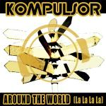 Cover: Kompulsor - Around The World (La La La La) (Ultra Flirt Hands Up Remix)