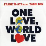 Cover: Frank Ti-Aya Feat. Yardi Don - One Love, World Love