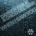Cover: Darren Bailie & Chico Del Mar - When I Saw You (Chico Del Mar Progressive Radio Edit)