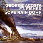Cover: George Acosta feat. Fisher - Love Rain Down (Original Mix)