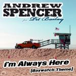 Cover: Andrew Spencer feat. Pit Bailay - I'm Always Here (Baywatch Theme) (Ti-Mo Remix)