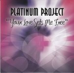 Cover: Platinum Project - Your Love Sets Me Free (Club Mix)