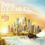 Cover: Zatox - D.E.C.I.B.E.L. (Official Decibel Anthem 2012)