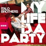 Cover: Italobrothers - My Life is a Party (R.I.O. Video Edit)