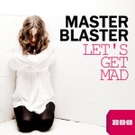 Cover: Master Blaster - Let's Get Mad (Monday 2 Friday vs. MB Radio Edit)