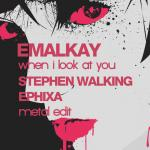Cover: Emalkay - When I Look At You (Stephen Walking & Ephixa METAL EDIT)