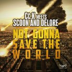 Cover: Cc.K meets Scoon & Delore - Not Gonna Save The World (Cc.K. Mix)