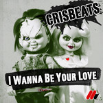 Cover: Crisbeats - I Wanna Be Your Love
