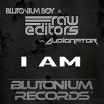 Cover: Blutonium Boy with Raw Editors vs. Audionator - I Am (Blutonium Boy & Raw Editors Mix)
