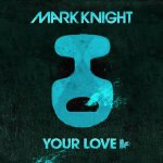Cover: Mark Knight - Your Love (Original Club Mix)