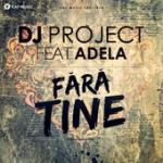 Cover: Dj Project feat. Adela - Fara Tine