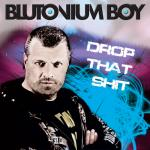 Cover: Blutonium Boy - Drop That Shit (Edit)