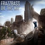 Cover: Frazzbass - Die This Way