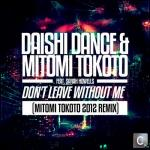 Cover: Daishi Dance & Mitomi Tokoto feat. Sarah Howells - Don't Leave Without Me (Mitomi Tokoto 2012 Remix)