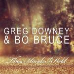 Cover: Greg Downey & Bo Bruce  - These Hands I Hold (Sean Tyas Remix)
