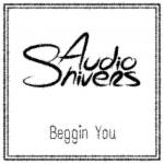 Cover: Audioshivers - Beggin You