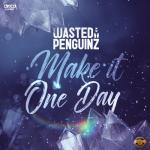 Cover: Wasted Penguinz - Make It One Day