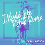 Cover: Zara Larsson - I Would Like (R3HAB Remix)