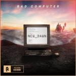 Cover: Bad Computer - New Dawn