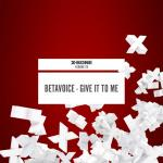 Cover: Betavoice - Give It To Me