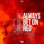 Cover: Crystal Lake - Always Bet On Red