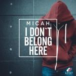 Cover: MICAH - I Don't Belong Here