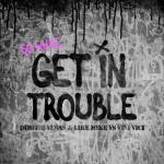 Cover: Dimitri Vegas - Get In Trouble (So What)