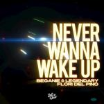 Cover: Beganie & Legendary feat. Flori del Pino - Never Wanna Wake Up