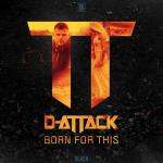 Cover: D-Attack - Born For This