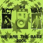 Cover: Act vs. Mani - We Are The Bass 2006