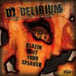 Cover: DJ Delirium - Blazin' Out Your Speaker