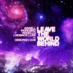 Cover: Axwell, Steve Angello, Sebastian Ingrosso & Laidback Luke feat. Deborah Cox - Leave The World Behind (Original Mix)